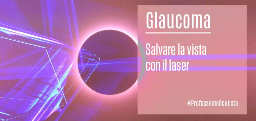Glaucoma-salvare-la-vista-con-il-laser-Professione-Oculista-ECM-FAD-Medical-Evidence
